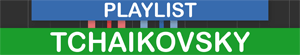 PLAYLIST Tchaikovsky