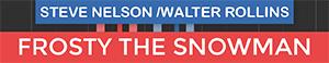 Frosty The Snowman - Steve Nelson - Walter Rollins
