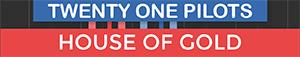 House Of Gold - Twenty One Pilots - Tyler Joseph