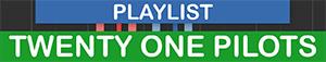 PLAYLIST - ARTIST - Twenty One Pilots