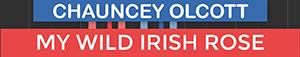 My Wild Irish Rose - Chauncey Olcott