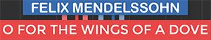 O For The Wings Of A Dove - Hear My Prayer - Felix Mendelssohn
